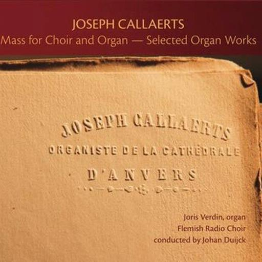 Joseph Callaerts Mass for Choir and Organ - Selected Organ Works